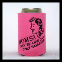 "Ready to Ship ""Moms! They're Like Dads Only Smarter"" Can Cooler"